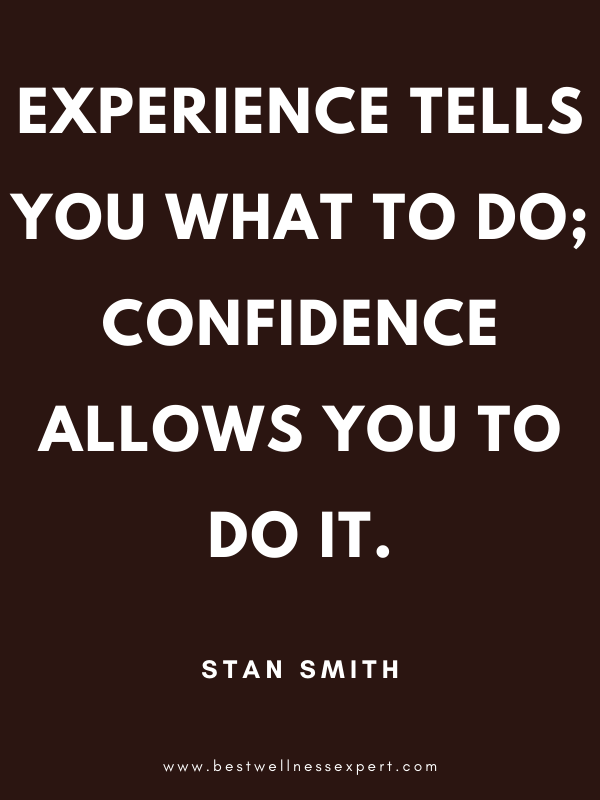 Experience tells you what to do; confidence allows you to do it.