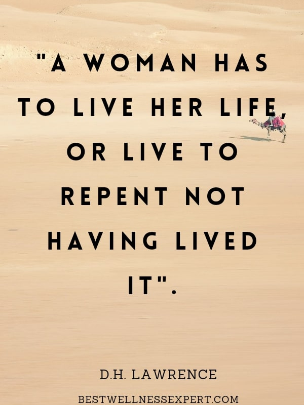 A woman has to live her life, or live to repent not having lived it