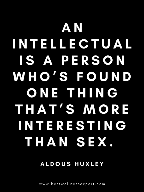 An intellectual is a person who's found one thing that's more interesting than sex.