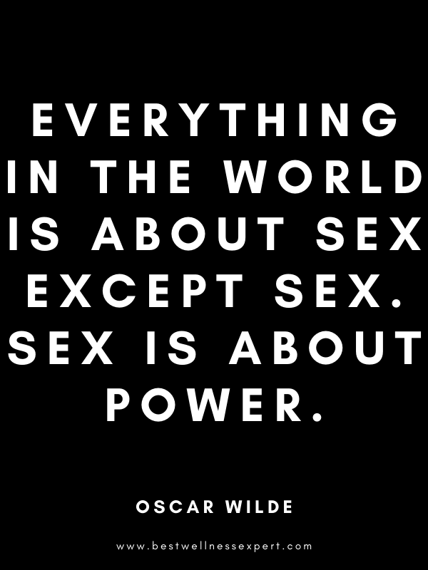 Everything in the world is about sex except sex. Sex is about power.