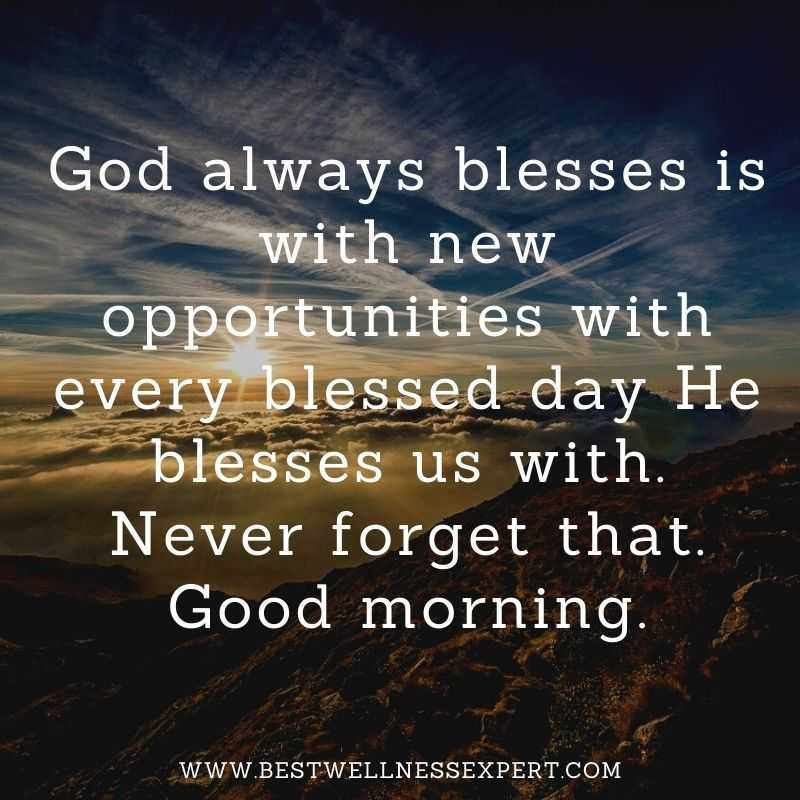 God always blesses is with new opportunities with every blessed day He blesses us with. Never forget that. Good morning.