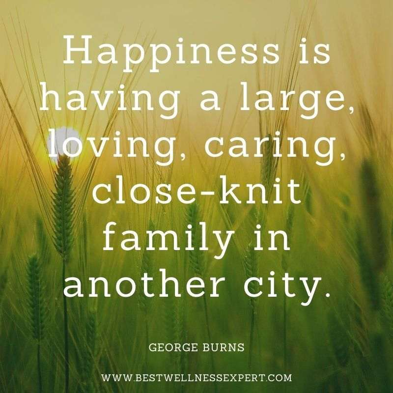 Happiness is having a large, loving, caring, close-knit family in another city.