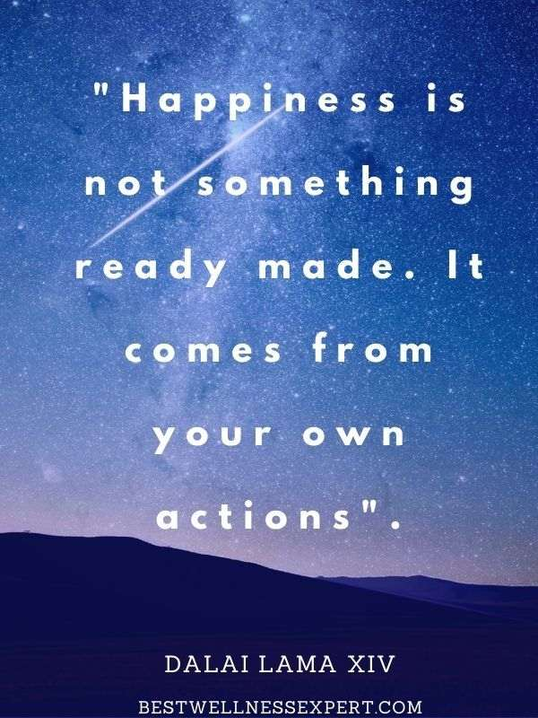 """""""Happiness is not something ready made. It comes from your own actions."""""""