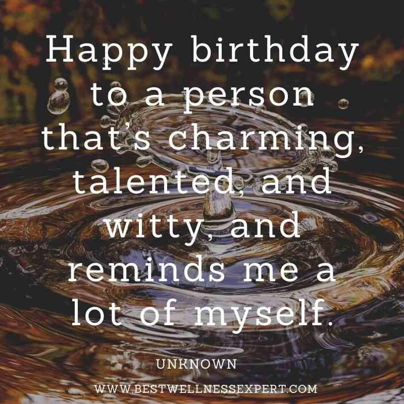 Happy birthday to a person that's charming, talented, and witty, and reminds me a lot of myself.