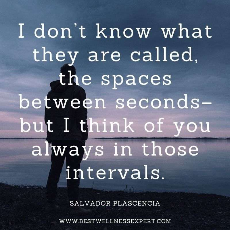 I don't know what they are called, the spaces between seconds– but I think of you always in those intervals.