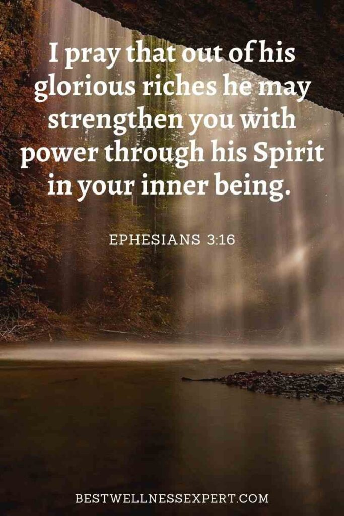 I pray that out of his glorious riches he may strengthen you with power through his Spirit in your inner being.