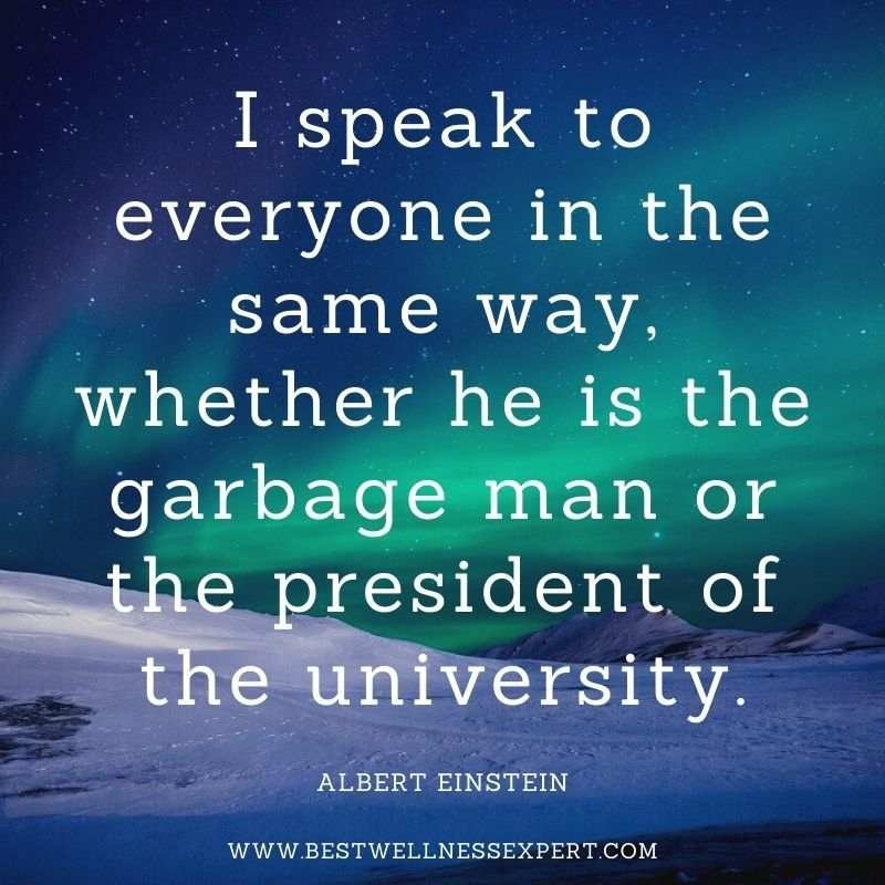 I speak to everyone in the same way, whether he is the garbage man or the president of the university.