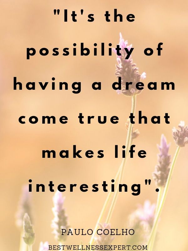'It's the possibility of having a dream come true that makes life interesting'