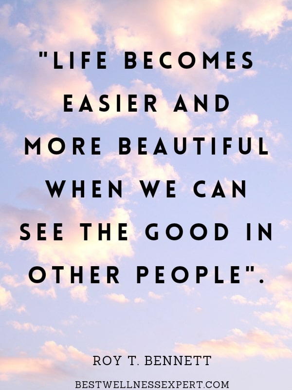 Life becomes easier and more beautiful when we can see the good in other people.