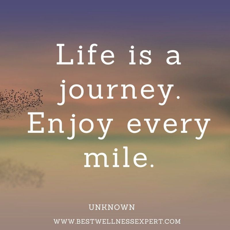 Life is a journey. Enjoy every mile.