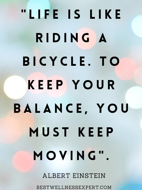 Life is like riding a bicycle. To keep your balance, you must keep moving (2)