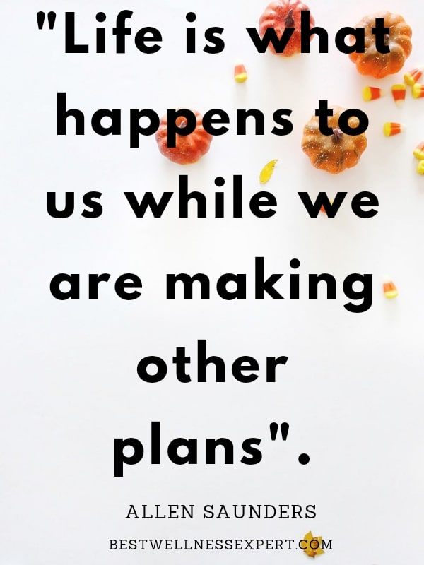 Life is what happens to us while we are busy making other plans.