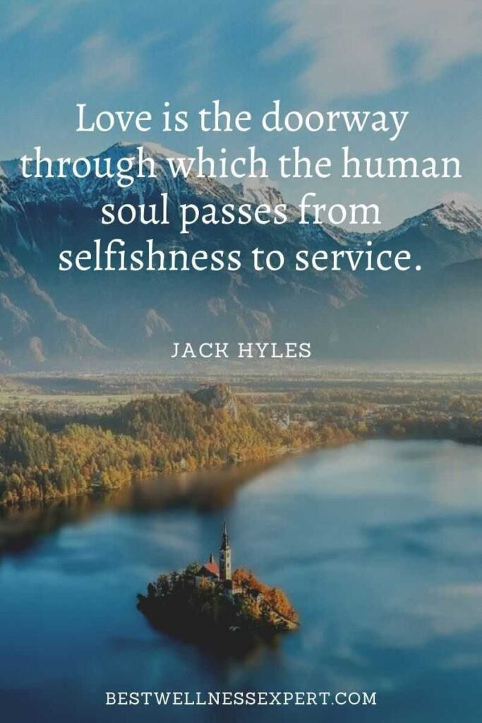 Love is the doorway through which the human soul passes from selfishness to service.