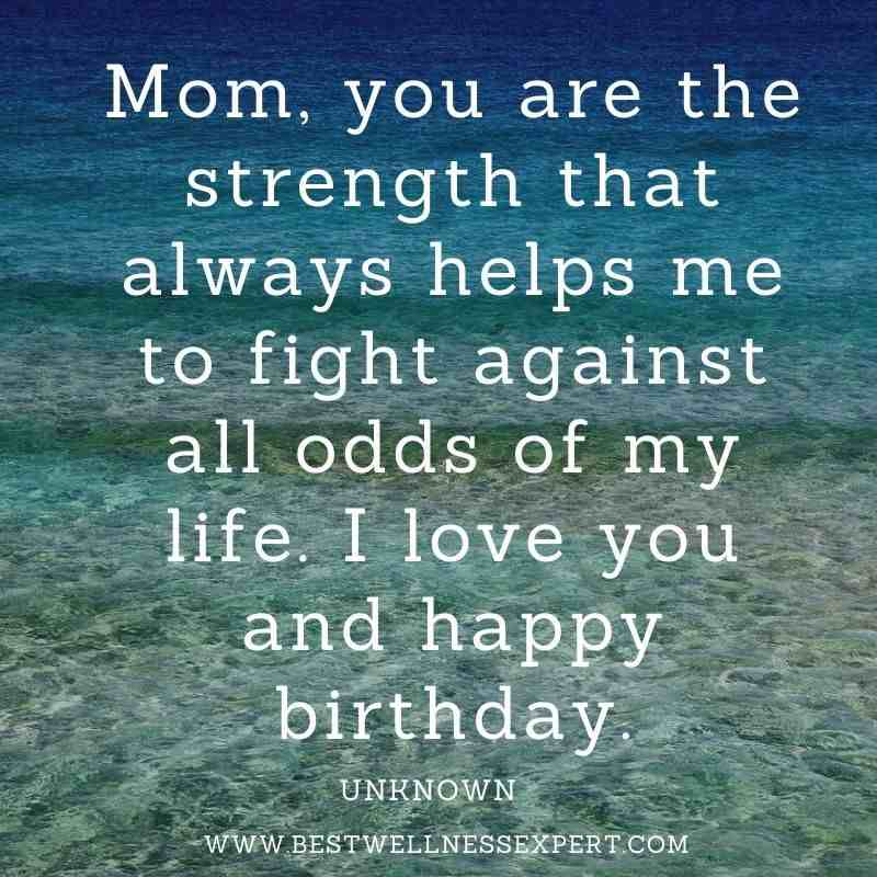 Mom, you are the strength that always helps me to fight against all odds of my life. I love you and happy birthday.