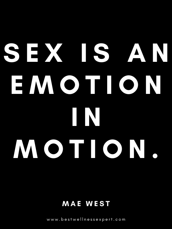 Sex is an emotion in motion.