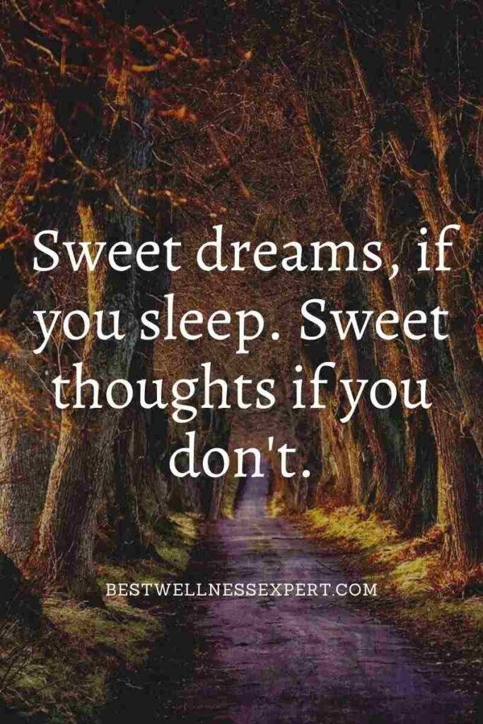 Sweet dreams, if you sleep. Sweet thoughts if you don't.