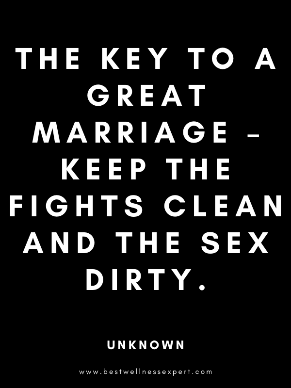 The key to a great marriage – keep the fights clean and the sex dirty.