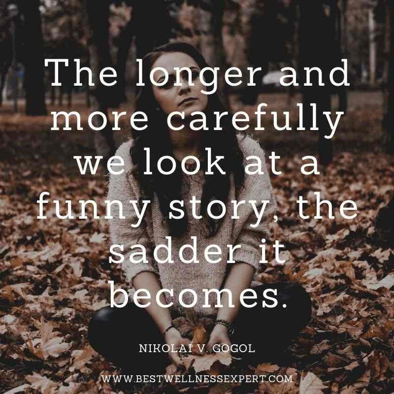 The longer and more carefully we look at a funny story, the sadder it becomes.