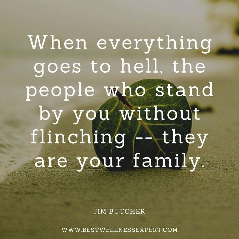 When everything goes to hell, the people who stand by you without flinching -- they are your family.