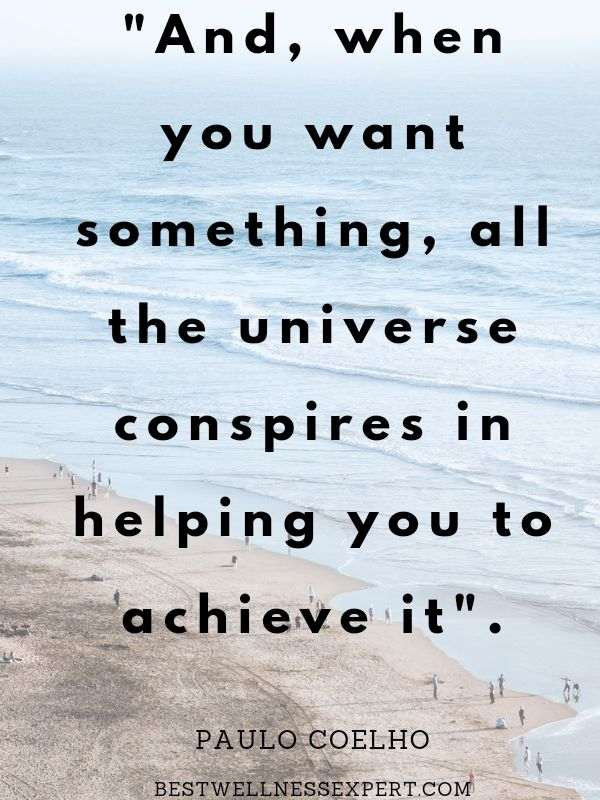 when you really want something, the whole universe conspires in helping you to achieve it