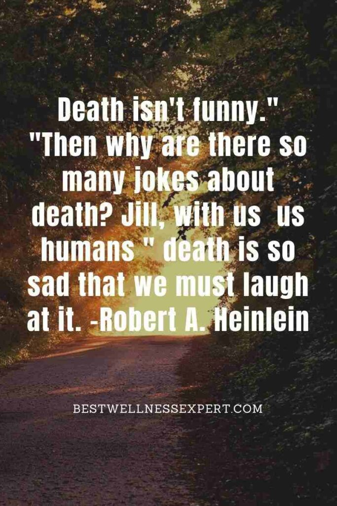 Death isn't funny. Then why are there so many jokes about death Jill, with us us humans death is so sad that we must laugh at it.