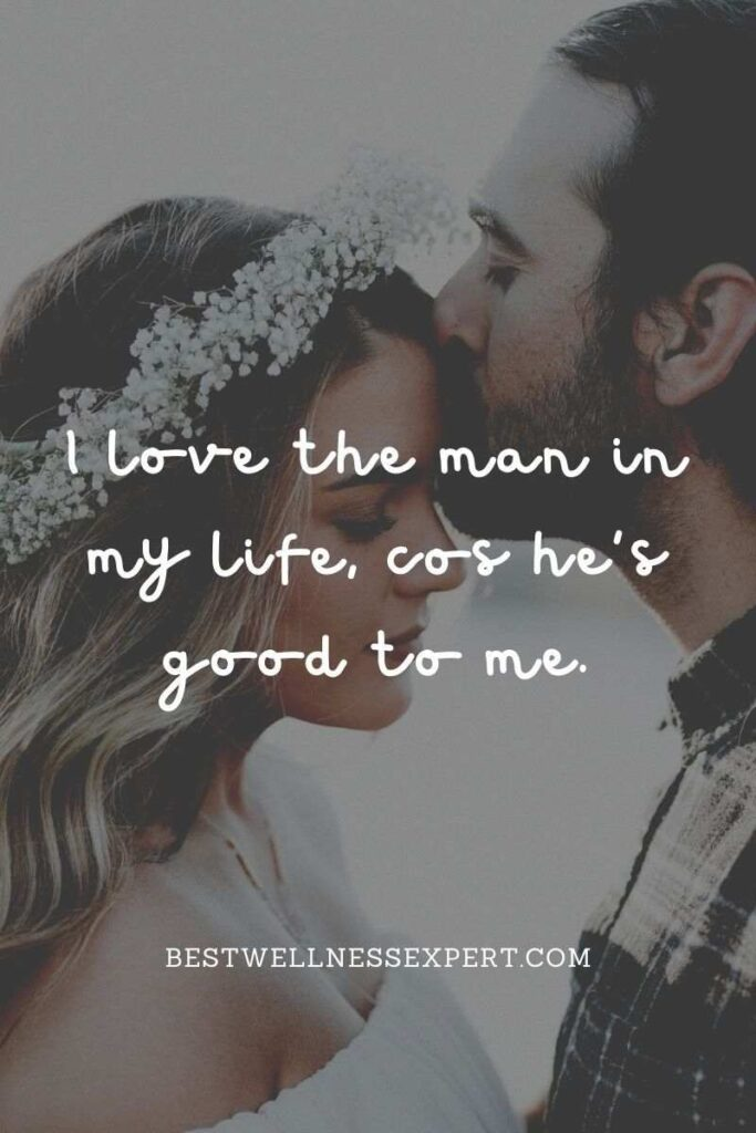 I love the man in my life, cos he's good to me.
