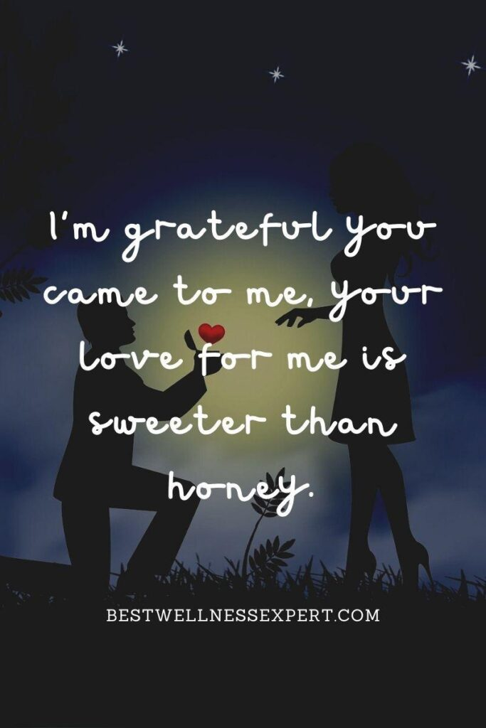 I'm grateful you came to me, your love for me is sweeter than honey.
