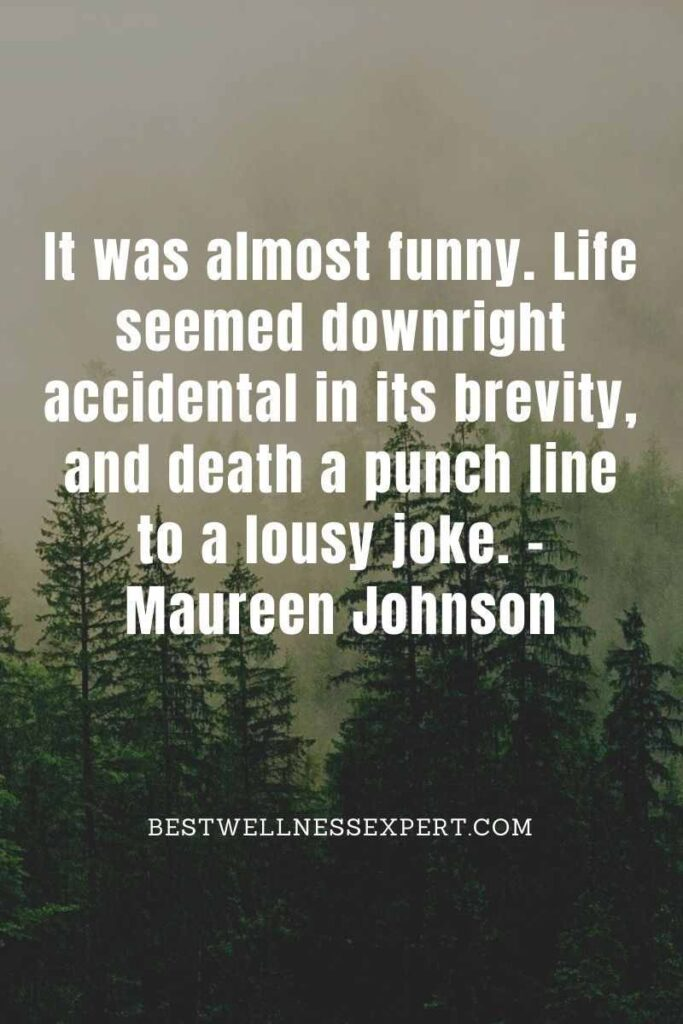 It was almost funny. Life seemed downright accidental in its brevity, and death a punch line to a lousy joke.