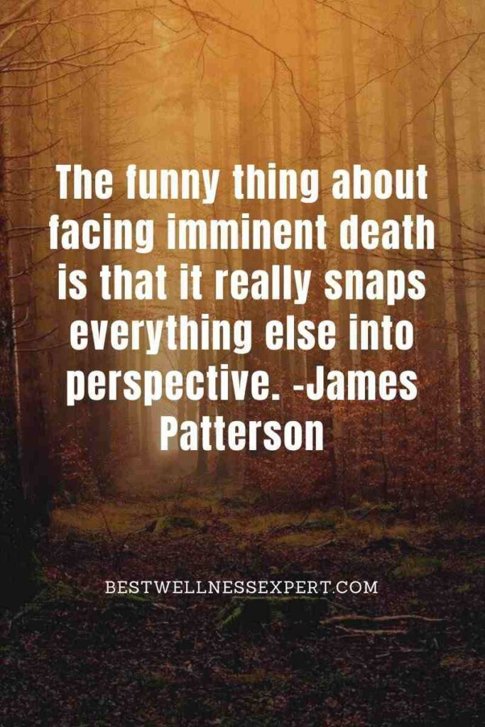 The funny thing about facing imminent death is that it really snaps everything else into perspective.