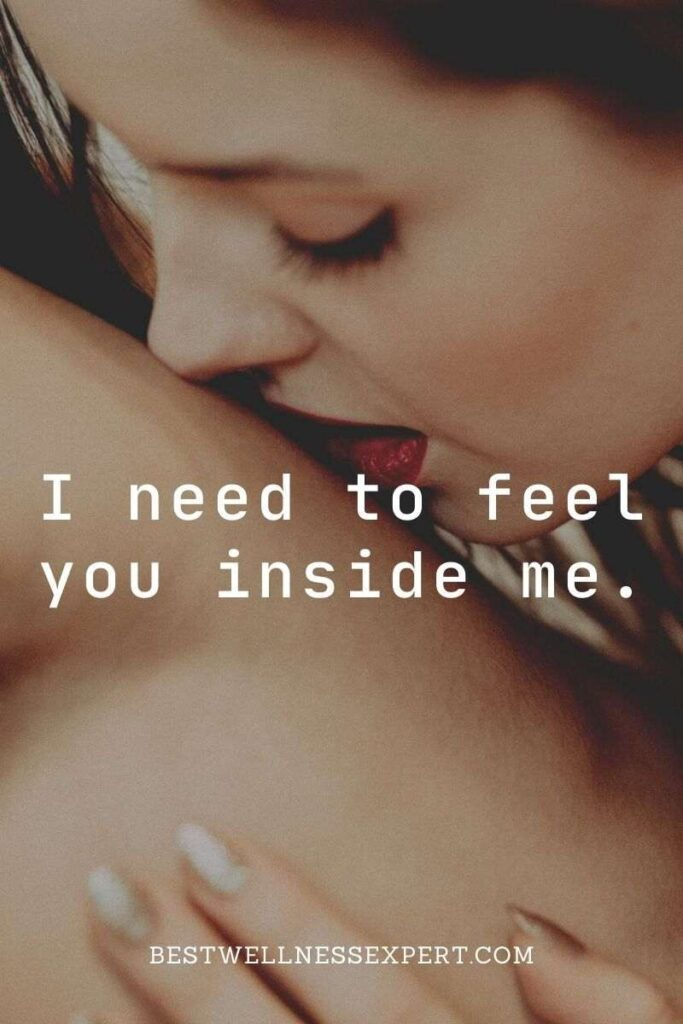 I need to feel you inside me.